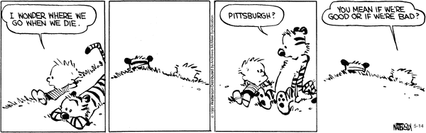 Calvin and Hobbes wonder where people go when they die, if it's maybe Pittsburgh, and if so, if that is a good thing.