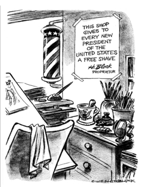 The cartoon shows a workspace that has elements of both an artist's studio and a barbershop, and has a sign on the wall that reads: 'This shop gives to every new president of the United States a free shave, signed H. Block, proprietor.